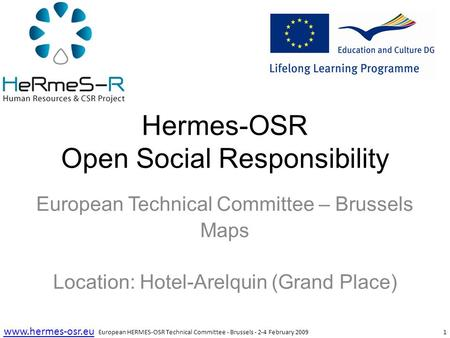 1 www.hermes-osr.eu Hermes-OSR Open Social Responsibility European Technical Committee – Brussels Maps Location: Hotel-Arelquin (Grand Place) European.