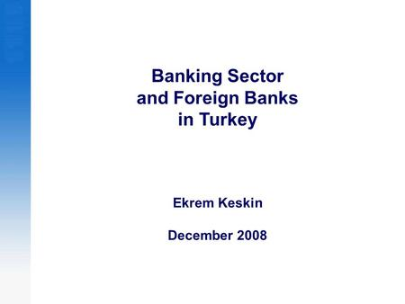 Banking Sector and Foreign Banks in Turkey Ekrem Keskin December 2008.