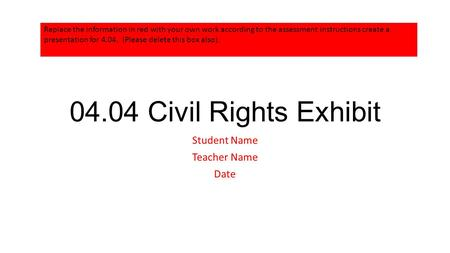 04.04 Civil Rights Exhibit Student Name Teacher Name Date Replace the information in red with your own work according to the assessment instructions create.