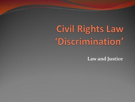 Law and Justice. 1. Federal Discriminatory Statutes - 3 primary prohibit employment discrimination a. Title VI: Civil Rights Act of 1964 b. Age Discrimination.