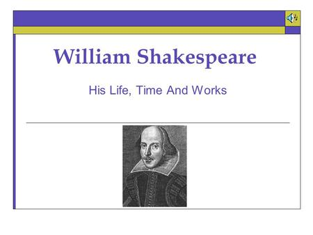 William Shakespeare His Life, Time And Works Childhood  Parents: John Shakespeare and Mary Arden  Birthday celebrated April 23, 1564  Born in Stratford.