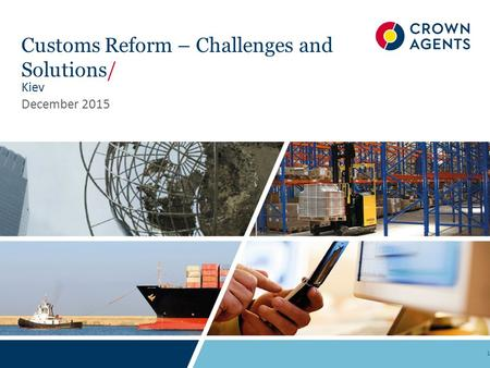 Customs Reform – Challenges and Solutions/ Kiev December 2015 1.