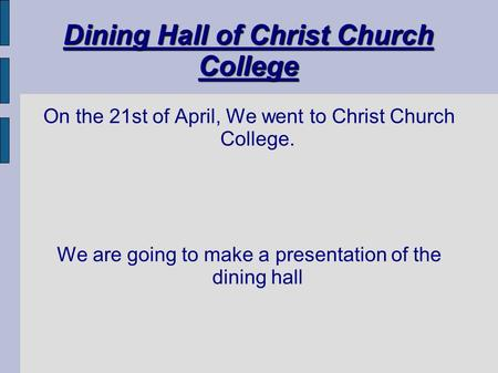 Dining Hall of Christ Church College On the 21st of April, We went to Christ Church College. We are going to make a presentation of the dining hall.