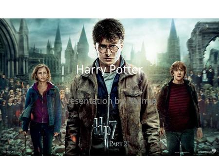 Harry Potter Presentation by: Yasmin. What is Harry Potter Who doesn't know Harry Potter? This eight series movies that distributed by Warner Bross and.
