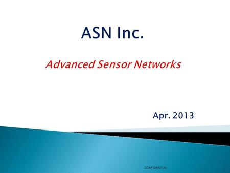 Apr. 2013 CONFIDENTIAL.  ASN develops and markets a 2-way, mid-range, robust and flexible Wireless Sensors Network (WSN) platform to control and acquire.