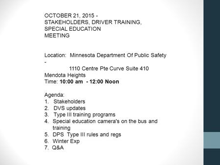 OCTOBER 21, 2015 - STAKEHOLDERS, DRIVER TRAINING, SPECIAL EDUCATION MEETING Location: Minnesota Department Of Public Safety - 1110 Centre Pte Curve Suite.