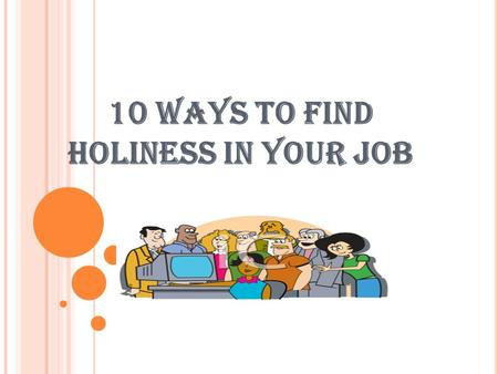 10 WAYS TO FIND HOLINESS IN YOUR JOB. Do you consider your job holy?