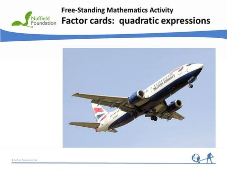 © Nuffield Foundation 2012 Free-Standing Mathematics Activity Factor cards: quadratic expressions.