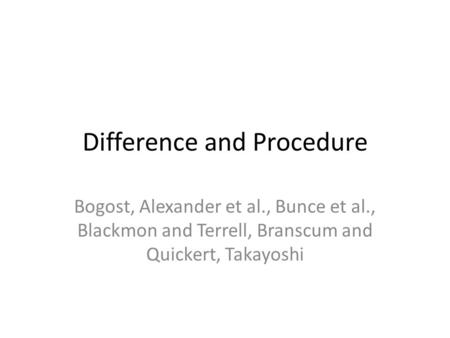 Difference and Procedure Bogost, Alexander et al., Bunce et al., Blackmon and Terrell, Branscum and Quickert, Takayoshi.