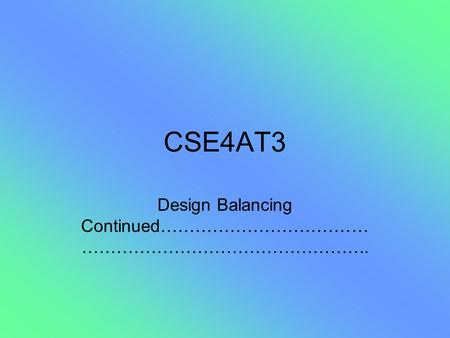 CSE4AT3 Design Balancing Continued……………………………… …………………………………………..