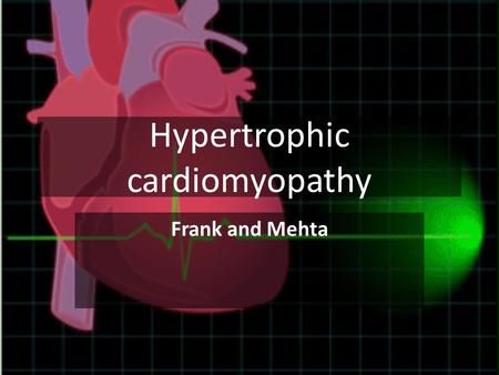 Hypertrophic cardiomyopathy Frank and Mehta. Definition The term cardiomyopathy is purely descriptive, meaning disease of the heart muscle Hypertrophic.