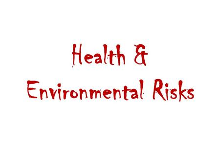 Health & Environmental Risks. Human Health Hazards 1. Physical – includes environmental factors such as natural disasters and exposure to UV radiation.