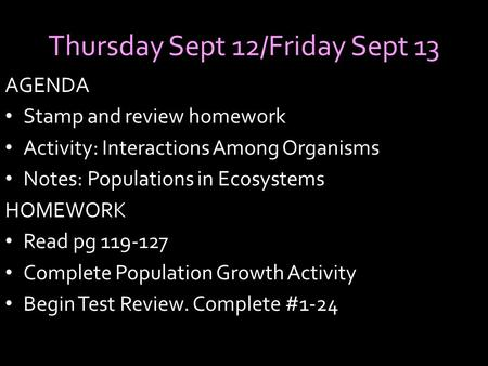 Thursday Sept 12/Friday Sept 13 AGENDA Stamp and review homework Activity: Interactions Among Organisms Notes: Populations in Ecosystems HOMEWORK Read.
