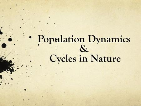 Population Dynamics & Cycles in Nature. Population Dynamics Population- a group of organisms of the same species that occupy a given area and reproduce.