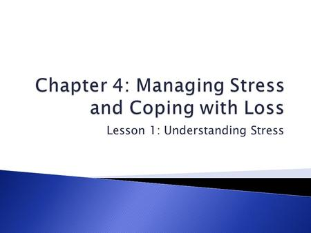Lesson 1: Understanding Stress.  What is stress?