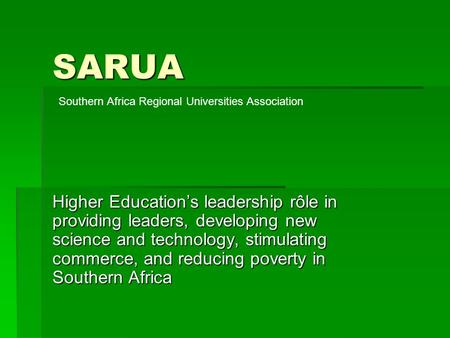 SARUA Higher Education's leadership rôle in providing leaders, developing new science and technology, stimulating commerce, and reducing poverty in Southern.