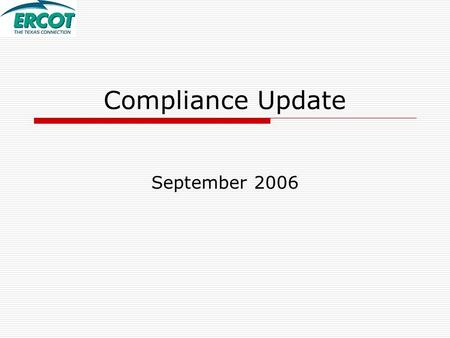 Compliance Update September 2006. Control Performance Highlights  NERC CPS1 Performance ERCOT's August score was 151.3 ERCOT's CPS1 scores show significant.
