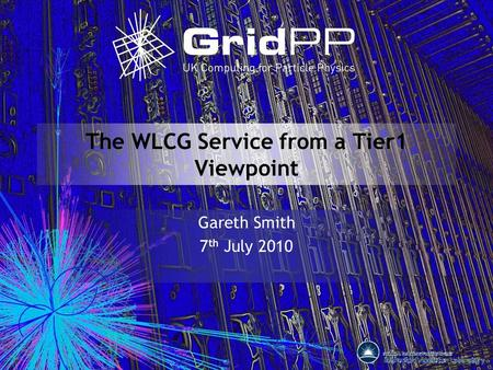 The WLCG Service from a Tier1 Viewpoint Gareth Smith 7 th July 2010.