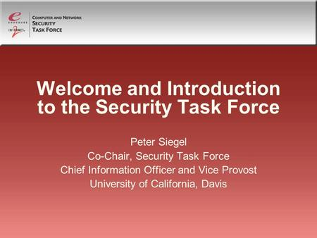 Welcome and Introduction to the Security Task Force Peter Siegel Co-Chair, Security Task Force Chief Information Officer and Vice Provost University of.