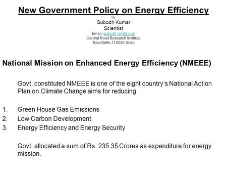 New Government Policy on Energy Efficiency By Subodh Kumar Scientist   Central Road Research Institute New Delhi-110020,