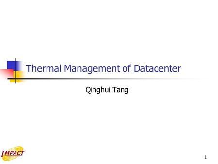 1 Thermal Management of Datacenter Qinghui Tang. 2 Preliminaries What is data center What is thermal management Why does Intel Care Why Computer Science.