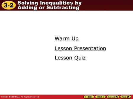 3-2 Solving Inequalities by Adding or Subtracting Warm Up Warm Up Lesson Presentation Lesson Presentation Lesson Quiz Lesson Quiz.