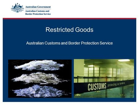 Restricted Goods Australian Customs and Border Protection Service.