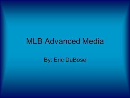 MLB Advanced Media By: Eric DuBose. Definition of Career Area Working for Major League Baseball as an advertising specialist.