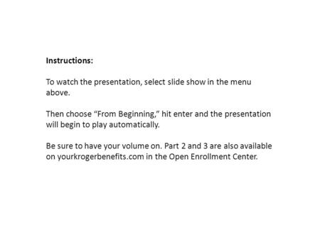 "Instructions: To watch the presentation, select slide show in the menu above. Then choose ""From Beginning,"" hit enter and the presentation will begin."