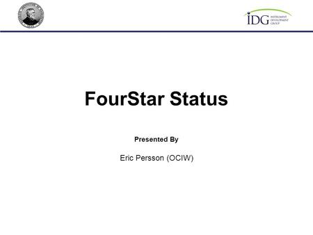 FourStar Status Eric Persson (OCIW) Presented By.