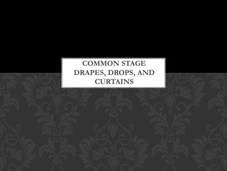 COMMON CURTAIN LAYOUT THE PROSCENIUM STAGE USES MORE TYPES OF STAGE DRAPERY THAN THRUST STAGES OR ARENAS ALTHOUGH THEY HAVE SPECIFIC FUNCTIONS ALL DRAPES.