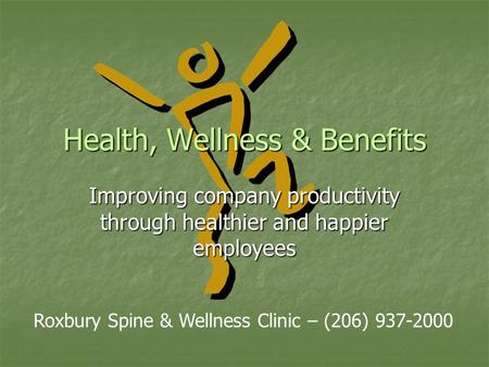 Health, Wellness & Benefits Improving company productivity through healthier and happier employees Roxbury Spine & Wellness Clinic – (206) 937-2000.