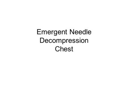 Emergent Needle Decompression Chest. Indication for emergent needle decompression Tension pneumothorax is the accumulation of air under pressure in the.