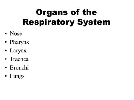 Organs of the Respiratory System Nose Pharynx Larynx Trachea Bronchi Lungs.