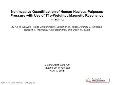 Noninvasive Quantification of Human Nucleus Pulposus Pressure with Use of T1ρ-Weighted Magnetic Resonance Imaging by An M. Nguyen, Wade Johannessen, Jonathon.