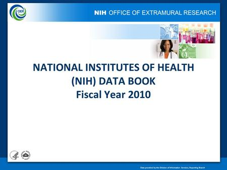 Data provided by the Division of Information Services, Reporting Branch NATIONAL INSTITUTES OF HEALTH (NIH) DATA BOOK Fiscal Year 2010.