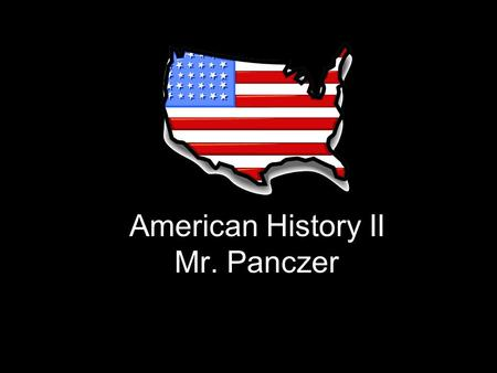 American History II Mr. Panczer. 1945-Present Objectives: –To be able to communicate a knowledge of modern American History. –To be able to draw a correlation.