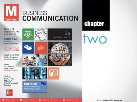 "Two chapter © 2015 McGraw-Hill Education.. 2-2 ""Communication is a major and essential part of business."" Understanding the Writing Process and the Main."