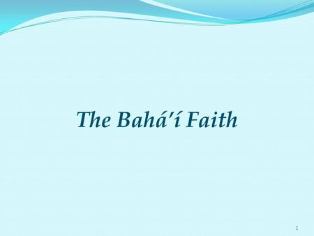 1 The Bahá'í Faith. 2 The Bahá'í Faith is a world religion whose purpose is to unite all the races and peoples in one universal Cause and one common Faith.