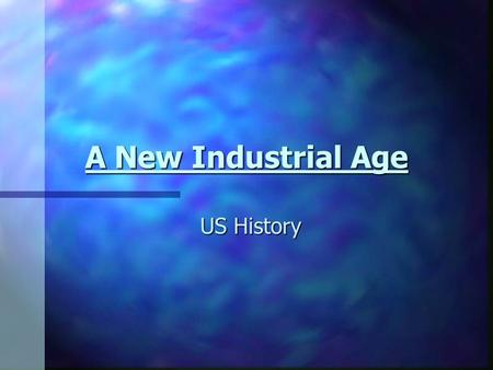 A New Industrial Age US History. The Expansion of Industry: Main Idea: At the end of the 19 th century, natural resources, creative ideas, and growing.