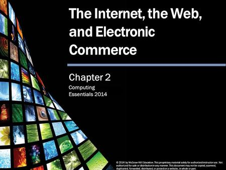 Computing Essentials 2014 The Internet and Web © 2014 by McGraw-Hill Education. This proprietary material solely for authorized instructor use. Not authorized.