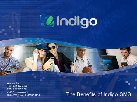 The Benefits of Indigo SMS Aumne, Inc. Tel: 630-857-3425 Fax: 630-946-6321 4343 Commerce Ct Suite 200, Lisle, IL 60532 USA.