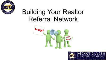 Building Your Realtor Referral Network. Developing your Target List Ask title companies who is serious about building their business See if your local.
