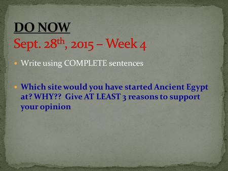 Write using COMPLETE sentences Which site would you have started Ancient Egypt at? WHY?? Give AT LEAST 3 reasons to support your opinion.