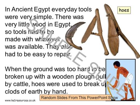 Www.ks1resources.co.uk In Ancient Egypt everyday tools were very simple. There was very little wood in Egypt, so tools had to be made with whatever was.