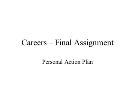 Careers – Final Assignment Personal Action Plan. Introduction I would like to become a carpenter because: –I always enjoyed helping my Dad with projects.