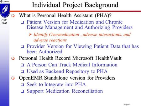 Project-1 CSE 2102 Individual Project Background  What is Personal Health Assistant (PHA)?  Patient Version for Medication and Chronic Disease Management.