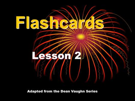 Lesson Lesson 2 Flashcards Adapted from the Dean Vaughn Series.