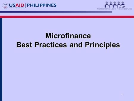 1 Microfinance Best Practices and Principles. 2 Session Objective Identify the elements that comprise best practices and principles in microfinance Explain.