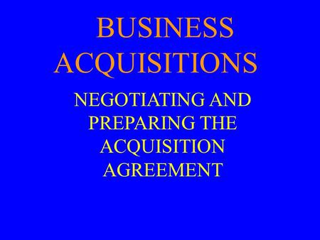 BUSINESS ACQUISITIONS NEGOTIATING AND PREPARING THE ACQUISITION AGREEMENT.